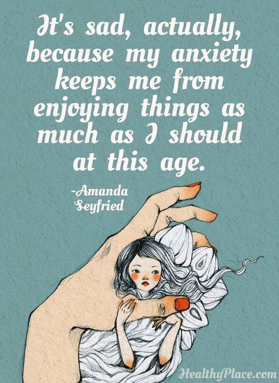 Anxiety quote: It's sad, actually, because my anxiety keeps me from enjoying things as much as I should at this age.   www.HealthyPlace.com