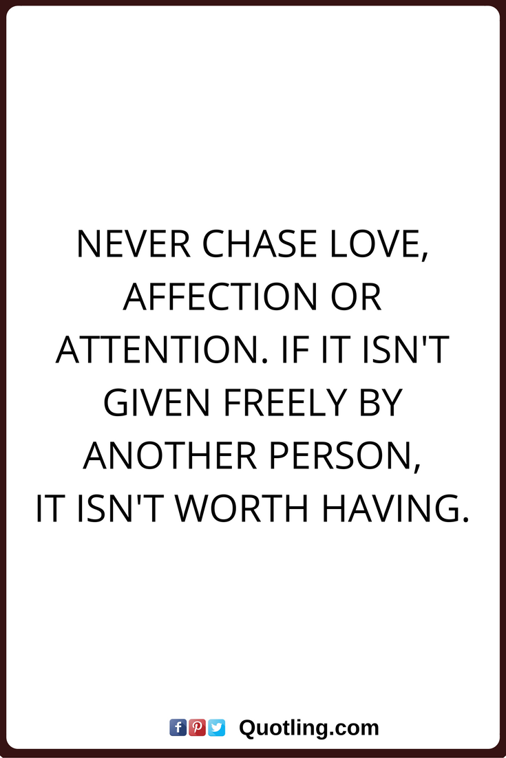 Quotes About Affection Affection Quotes Never Chase Love Affection Or Attentionif It