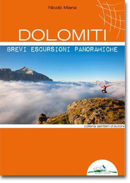 DOLOMITI - BREVI ESCURSIONI PANORAMICHE  50 escursioni per tutti fra le montagne di: Pale di San Martino, Valle di San Pellegrino, Val San Nicolò, Dolomiti Agordine, Val Zoldana, Dolomiti Ampezzane.  www.ideamontagna.it/librimontagna/libro-alpinismo-montagna.asp?cod=37