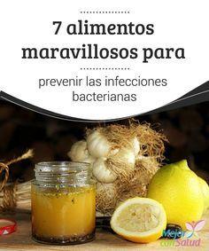 7 alimentos maravillosos para prevenir las infecciones bacterianas Toma nota de cuáles son los mejores alimentos que nos ayudarán a poder combatir las infecciones bacterianas.¡Empieza cuidar hoy mismo de tu salud!