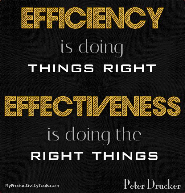 Eficiencia es hacer las cosas bien. Efectividad es hacer las cosas correctas.