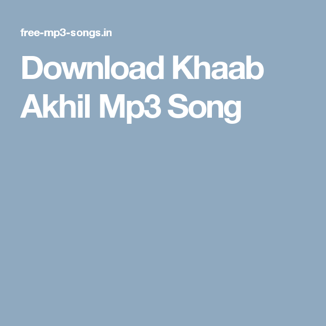 Download Khaab Akhil Mp3 Song Mp3 Song Mp3 Song Download Songs