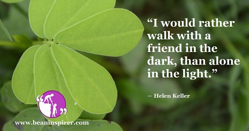 Having a friend in life can help you come out of the dark