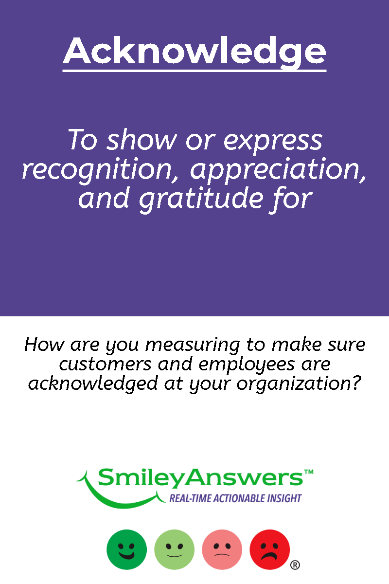 How are you measuring to make sure customers and employees are acknowledged at your organization?