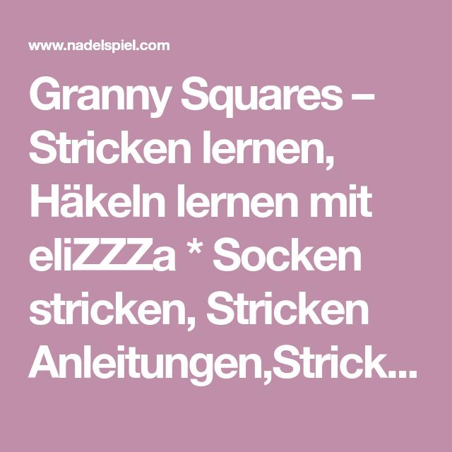 Granny Squares – Stricken lernen, Häkeln lernen mit eliZZZa * Socken ...