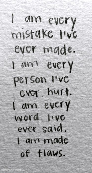 I Am Every Mistake Ive Ever Made I Am Every Person Ive Ever Hurt