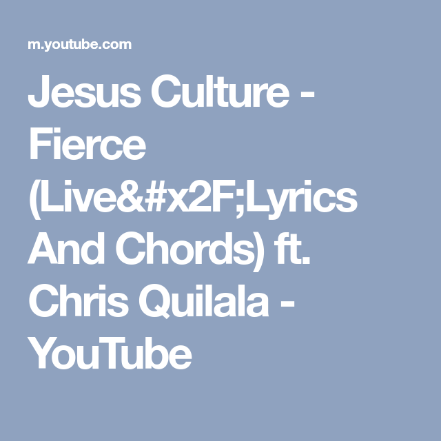 Jesus Culture - Fierce (Live/Lyrics And Chords) ft. Chris Quilala ...