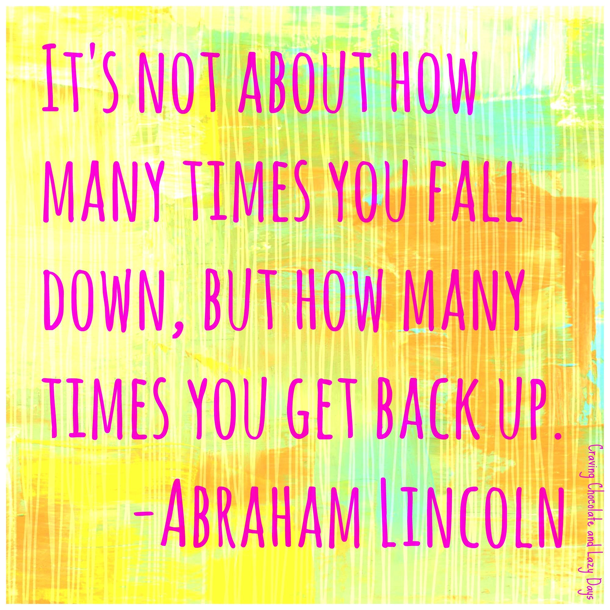 It S Not About How Many Times You Fall But How Many Times You Get Back Up Abraham Lincoln Up Quotes Quotes For Kids Inspiring Quotes About Life