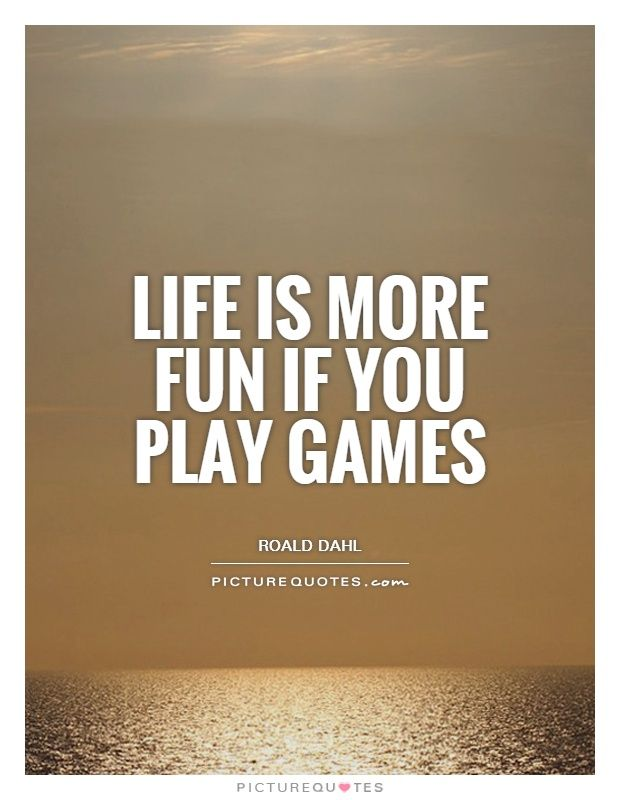 Life Is More Fun If You Play Games Picture Quotes Life Quotes