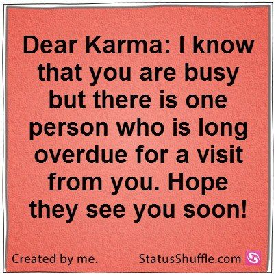 Dear Karma I Know That You Are Busy But There Is One Person Who Is