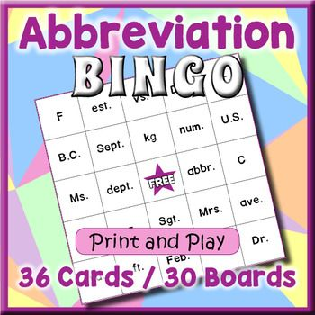 Introduce and review common abbreviations with a fun game of bingo.  The game includes 36 calling cards (which can be used for other games as well) and 30 unique game boards.  The calling cards include both the word and its abbreviation and covers measurements, names, places, and months.We recommend that you laminate the boards and cards so that you can use them over and over.
