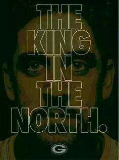 King In The North Aaron Rodgers Green Bay Packers Fans Green Bay Packers Green Bay Packers Football