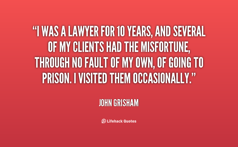 john grisham quotes about life | ... my clients had the misfortune ...