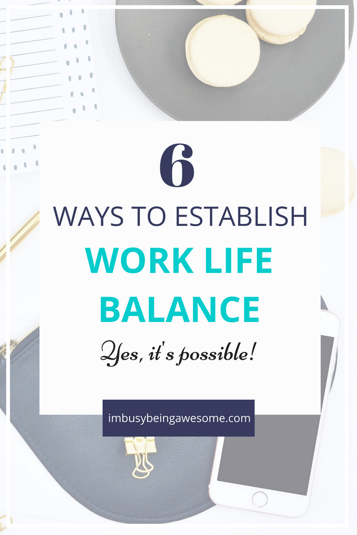 My Top 6 Strategies For A Healthy Work Life Balance Work Life