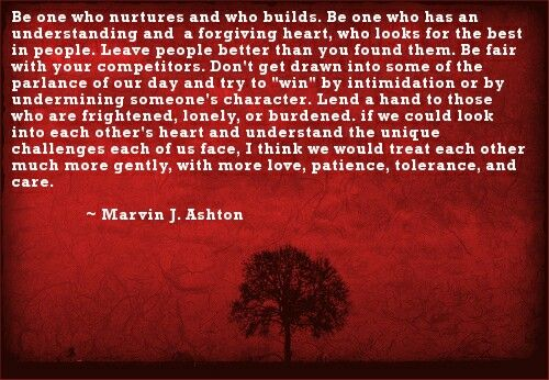 Be one who nurtures and who builds. . .