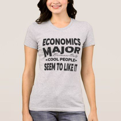 d890d5da Economics College Major Only Cool People Like It T-Shirt - college gift  idea customize diy unique special