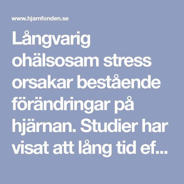 Langvarig Ohalsosam Stress Orsakar Bestaende Forandringar Pa Hjarnan Studier Har Visat Att Lang Tid Efter En Episod M Stress Alska Dig Sjalv Citat Sjalv Citat