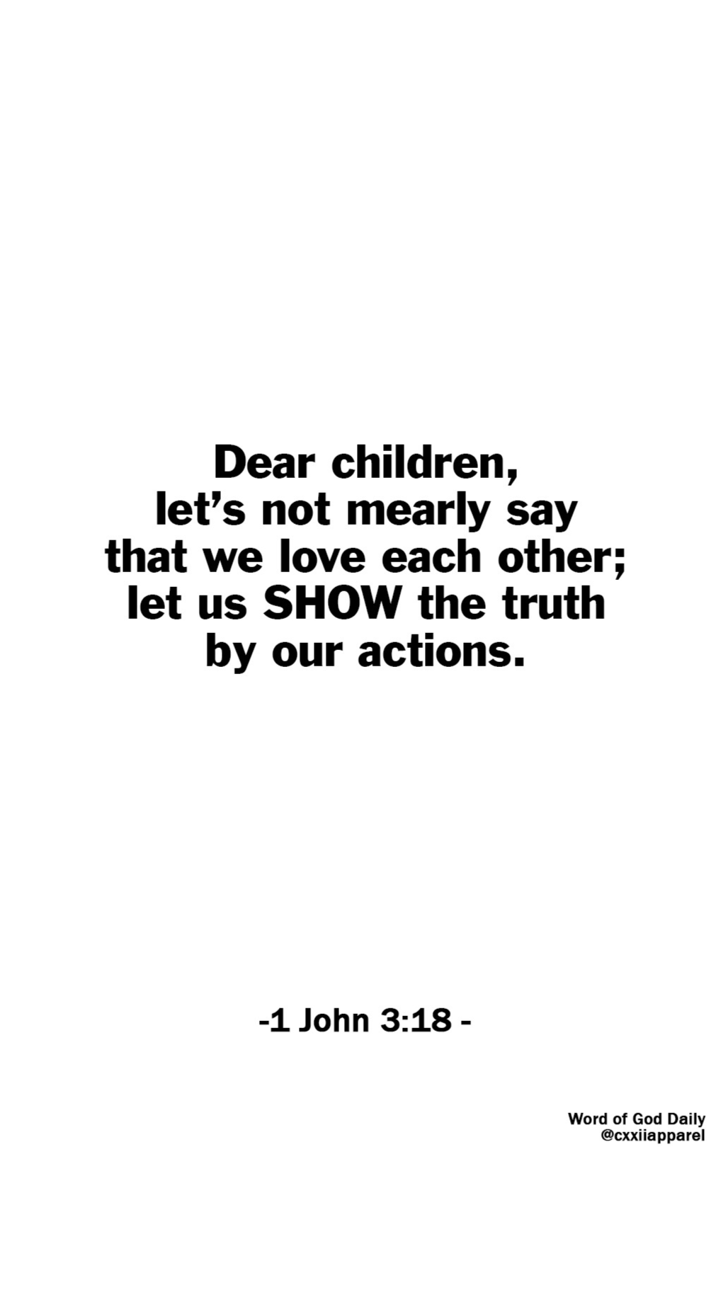 Actions Speak Louder Than Words - 1 John 3:18 - CXXII Bible Verse of the Day.