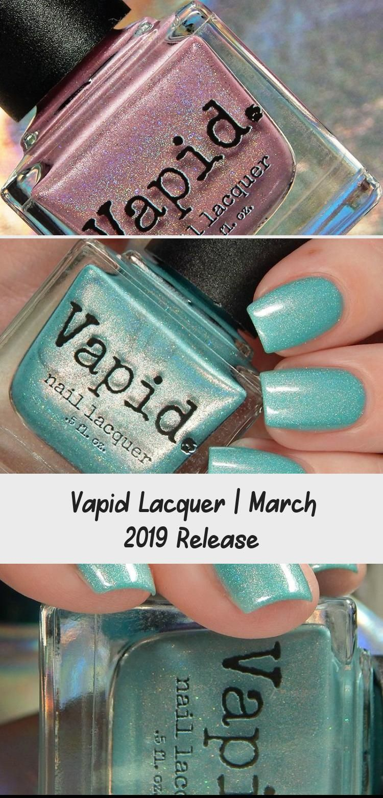 Vapid Lacquer March 2019 Release NAILS in 2020 Nail