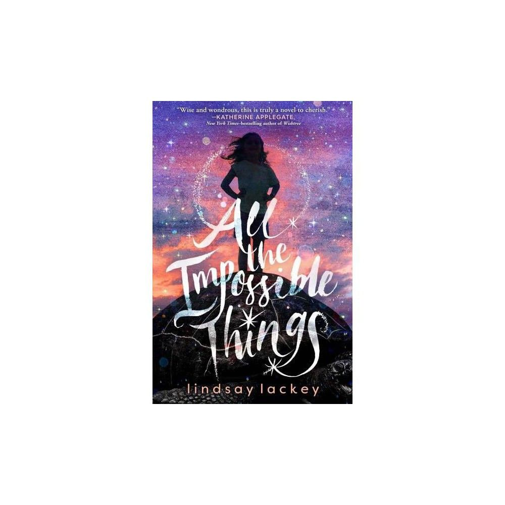 All The Impossible Things By Lindsay Lackey Hardcover