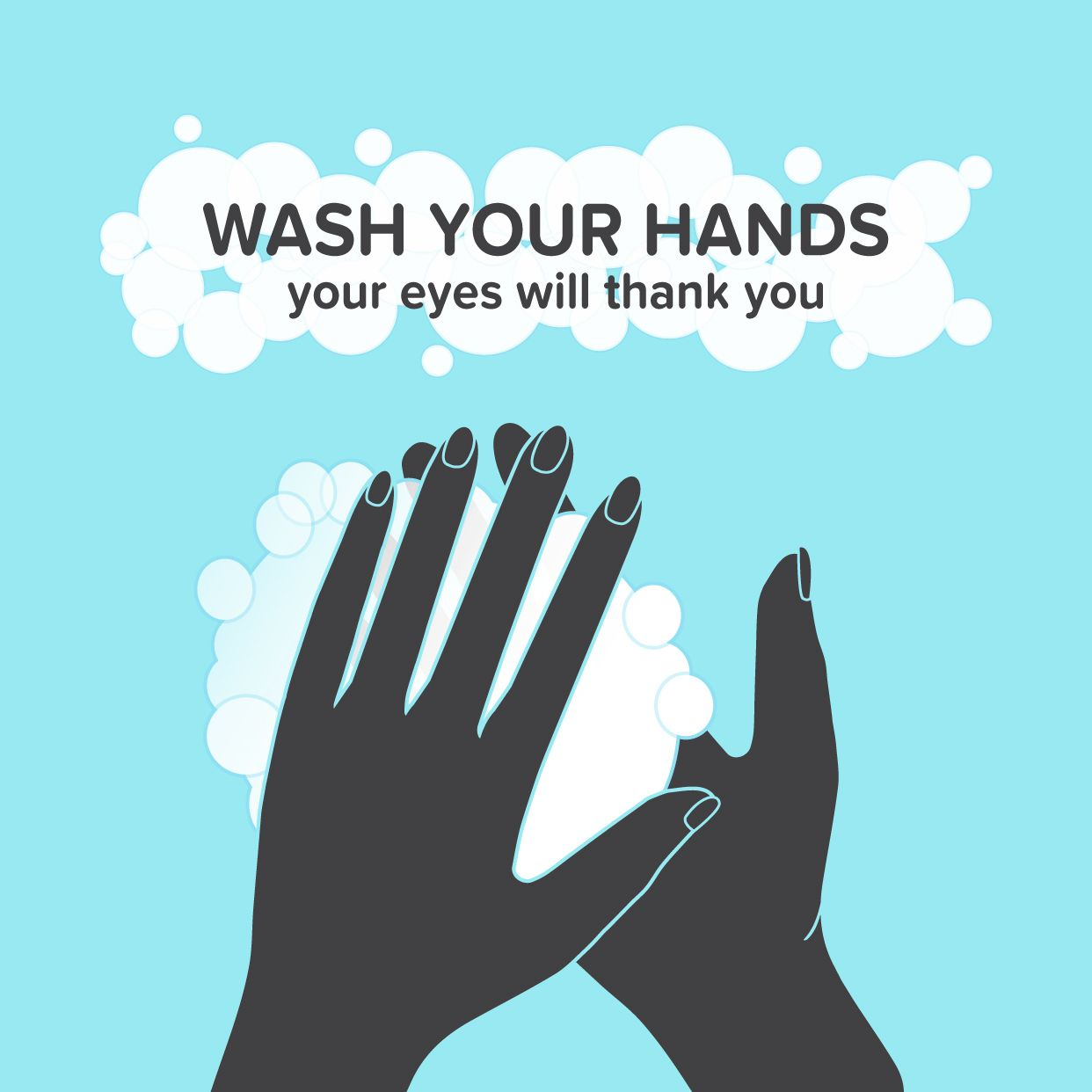 REMEMBER TO WASH YOUR HANDS before touching your eyes or