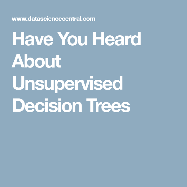 Have You Heard About Unsupervised Decision Trees | Machine Learning
