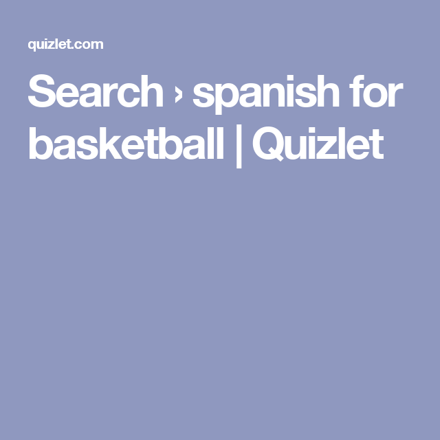 Search › spanish for basketball | Quizlet