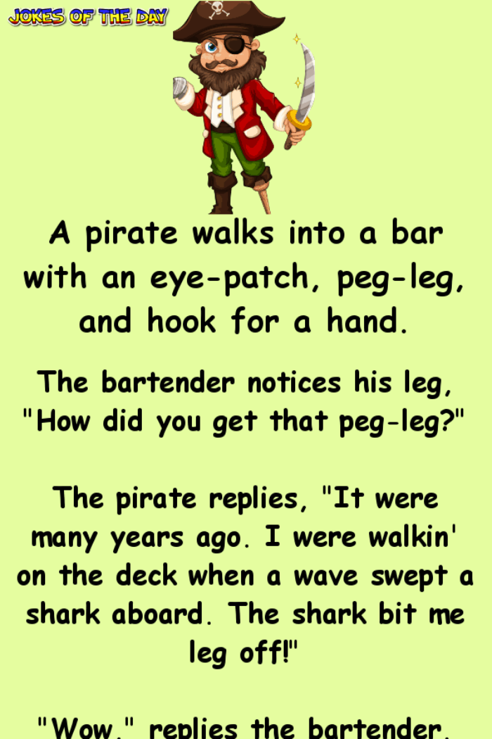 A Pirate Walks Into A Bar With An Eye Patch Peg Leg And Hook For A Hand The Bartender Notices His Leg Ho Pirate Jokes Humor Work Jokes Clean Funny Jokes