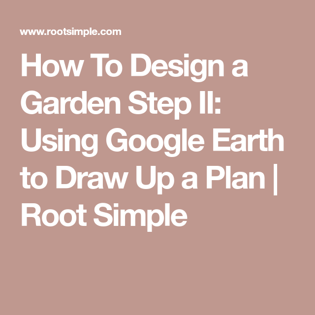 How To Design A Garden Step Ii Using Google Earth To Draw Up A Plan Root Simple How To Plan Garden Steps Permaculture Design