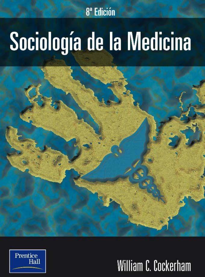 SOCIOLOGÍA MÉDICA 8ED Autor: William C. Cockerham Editorial: Pearson ...