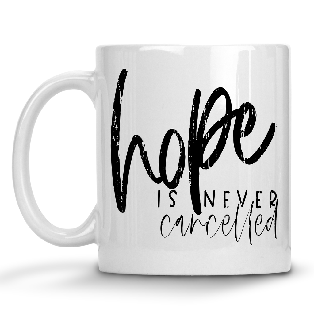 Hope Is Never Cancelled Mug in 2020 Mugs, Long lasting