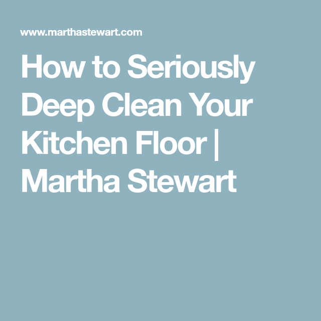 How To Seriously Deep Clean Your Kitchen Floor
