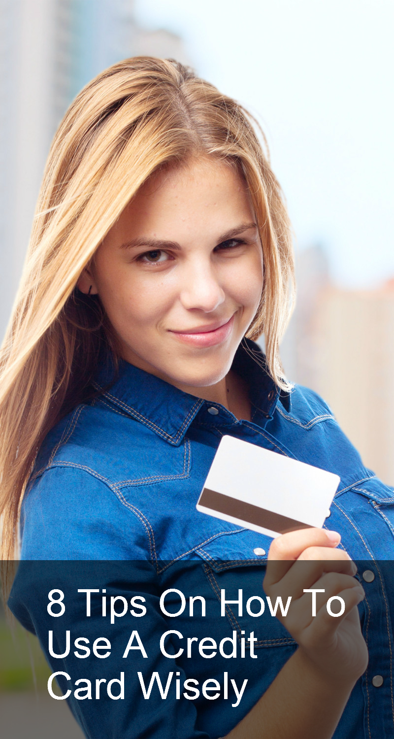 Discover 8 tips on how to use a credit card wisely. From paying off your balance each month to finding the right card.
