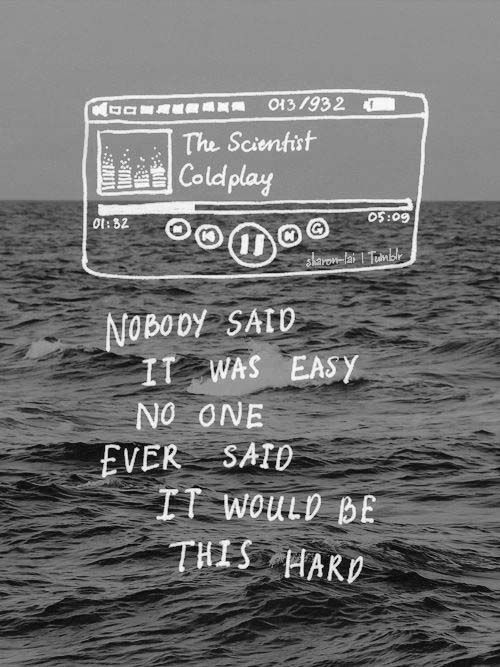 Ninguém disse que seria fácil. Ninguém nunca disse que seria tão difícil.