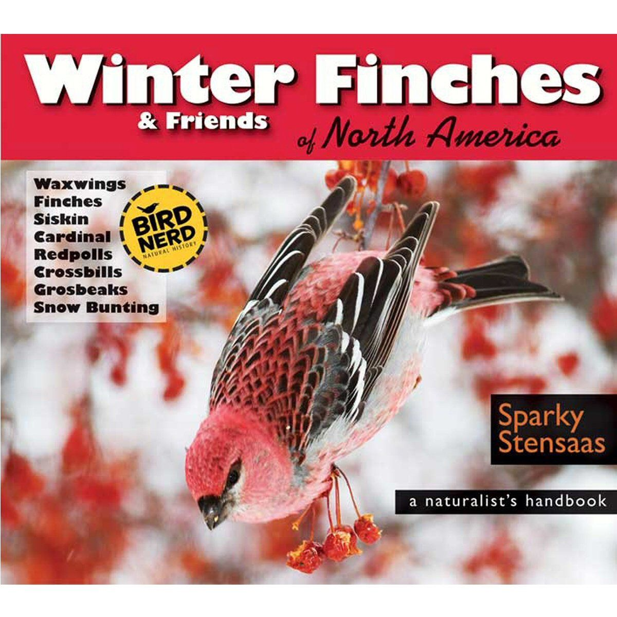 Winter Finches & Friends of North America: A Naturalist's Handbook