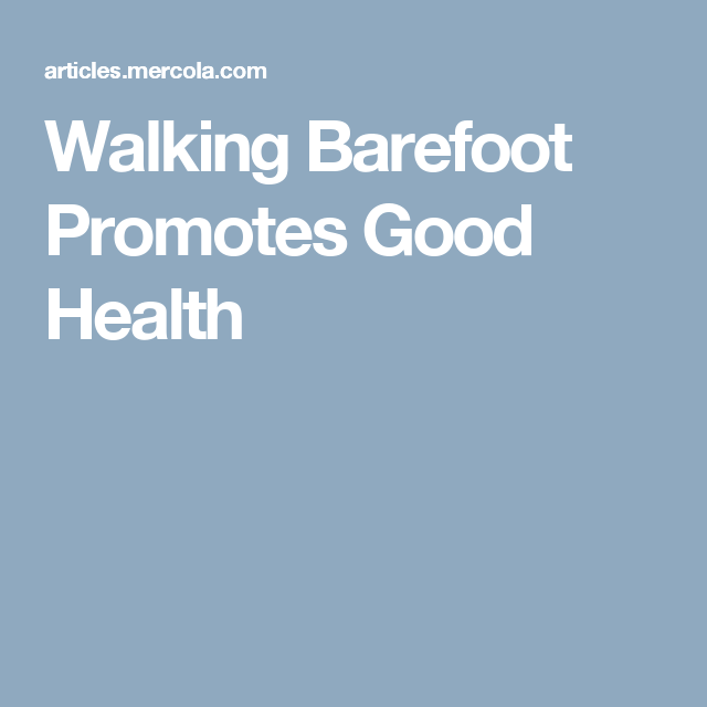 Walking Barefoot Promotes Good Health