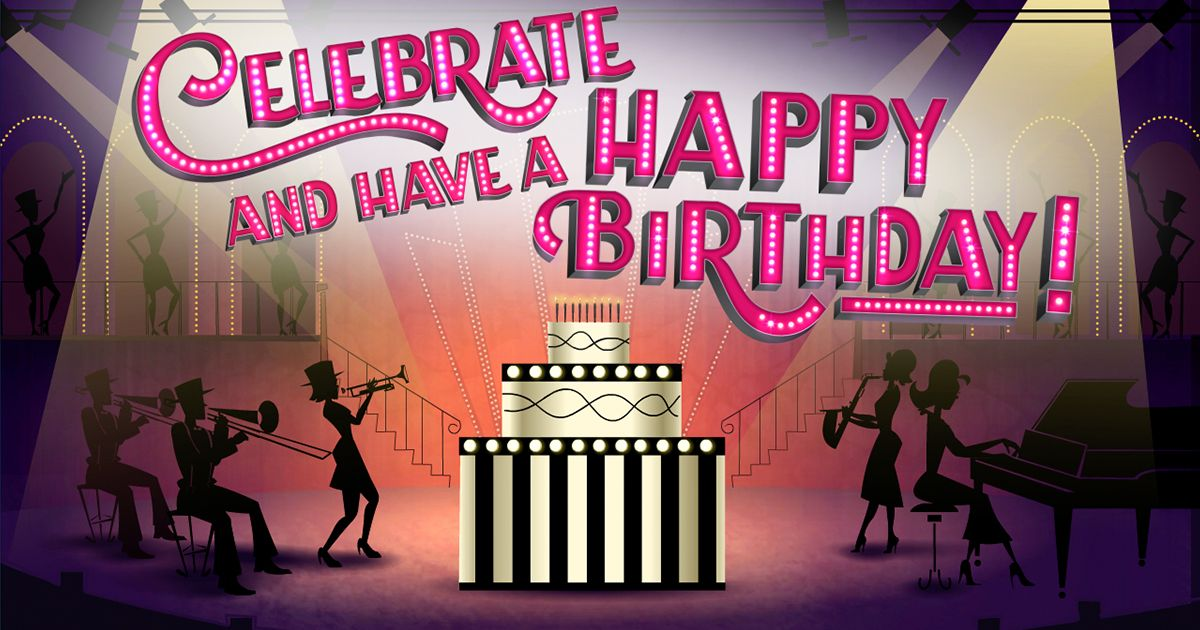 Celebrate and have a happy birthday songs broadway