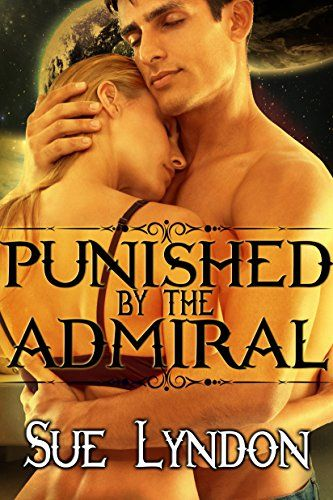 Punished By The Admiral By Sue Lyndon This Is An Erotic Short Story Set In World Of Taken By The Admiral It Includes Spankings Sexual Scenes Medical Play