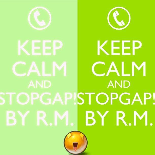 keep CALM and STOPGAP!!byr.m.