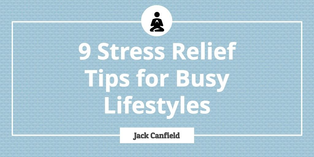 9 Stress Relief Tips For Busy Professionals & Lifestyles ...