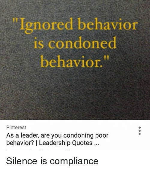 Memes And Est Ignored Behavior Is Condoned Behavior Pinter Est As A Leader Are Yo Bad Leadership Quotes Leadership Quotes Work Work Ethic Quotes
