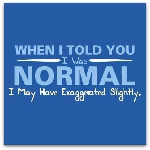 When I Told You I Was Normal Quotes Quote Crazy Lol Funny Quote