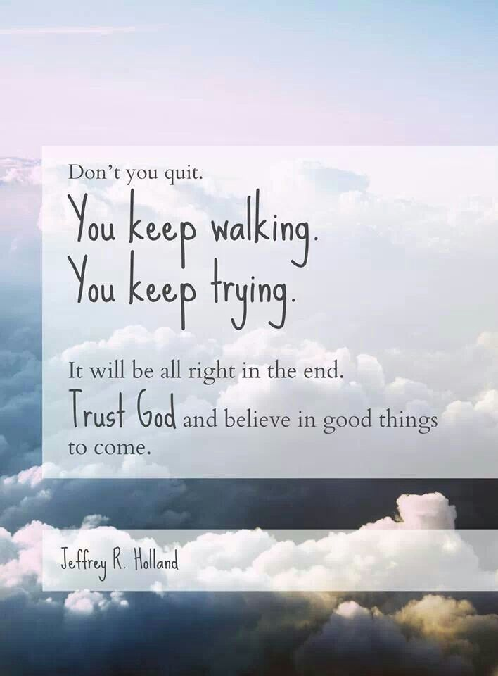 Jeffrey Holland Quote Dont You Quit You Keep Walking You Keep