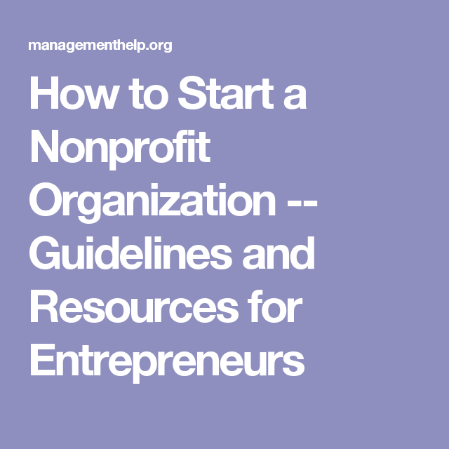 How To Start A Nonprofit Organization Guidelines And Resources For Entrepreneurs Start A Non Profit Nonprofit Startup Nonprofit Organization