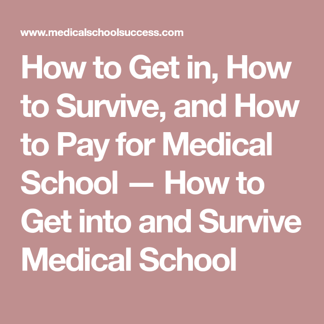 How to Get in, How to Survive, and How to Pay for Medical