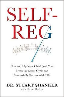 Self Reg: How to Help your Child (and you) Break the Stress Cycle and Successfully Engage with Life by Stuart Shanker