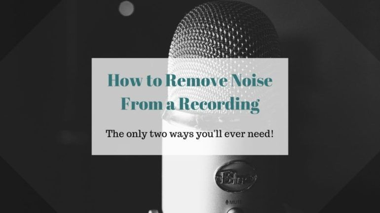 How To Get Rid Of Background Noise In Audio Recording