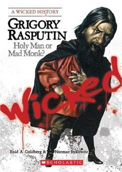 Grigory Rasputin: Holy Man or Mad Monk? (Wicked History): Enid A. Goldberg, Norman Itzkowitz