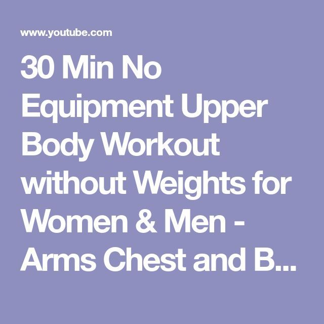 30 Min No Equipment Upper Body Workout Without Weights For Women Men