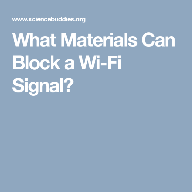 What Materials Can Block A Wi Fi Signal Science Project Science Fair Projects Science Fair Science Projects